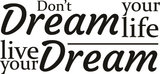 dont dream your life live your dream